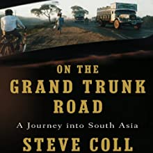 On the Grand Trunk Road: A Journey into South Asia Audiobook by Steve Coll Narrated by Fajer Al-Kaisi