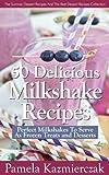 50 Delicious Milkshake Recipes – Perfect Milkshakes To Serve As...