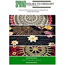 Spring Doilies to Crochet A Collection of Floral Doily Crochet Patterns: A Collection of Vintage Doilies to Crochet for Spring and Summer