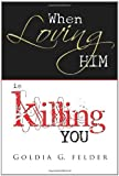 When Loving Him Is Killing You, Goldia Felder, 0982903111