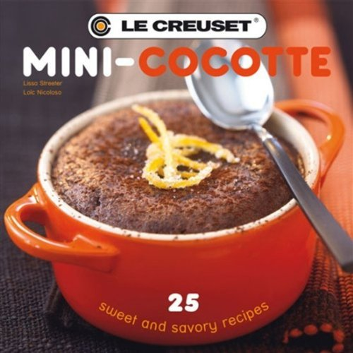 Five Cocottes (Le Creuset Mini-Cocotte: 25 Sweet and Savory Recipes)