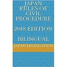 JAPAN RULES OF CIVIL PROCEDURE 2018 EDITION BILINGUAL