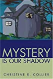 Mystery Is Our Shadow, Christine Collier, 0595272320