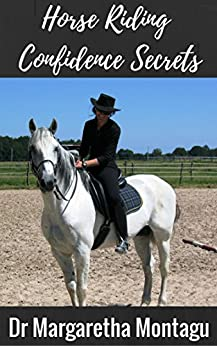 Horse Riding Confidence Secrets: Rediscover the freedom and pleasure of riding without fear. Kindle Edition