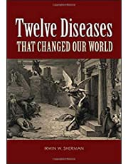 Twelve Diseases that Changed Our World: Diseases that Changed Our World and the Lessons They Teach (ASM Books)