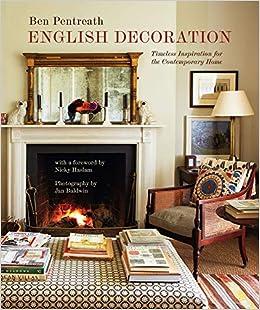 English Decoration Timeless Inspiration For The Contemporary Home Pentreath Ben 9781788791205 Amazon Com Books