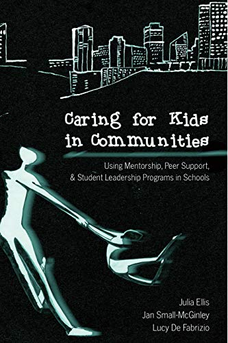 Caring for Kids in Communities: Using Mentorship, Peer Support, and Student Leadership Programs in Schools (Counterpoints)