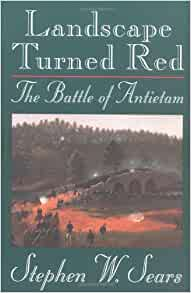 Landscape turned red the battle of antietam stephen w sears landscape turned red the battle of antietam fandeluxe Image collections