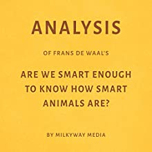 Analysis of Frans de Waal's Are We Smart Enough to Know How Smart Animals Are? Audiobook by Milkyway Media Narrated by Dwight Equitz