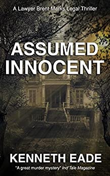 Assumed Innocent: A Lawyer Brent Marks Legal Thriller (Brent Marks Legal Thriller Series Book 3) by [Eade, Kenneth]
