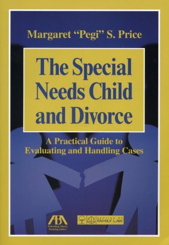 The Special Needs Child And Divorce: A Practical Guide To Handling And Evaluating Cases