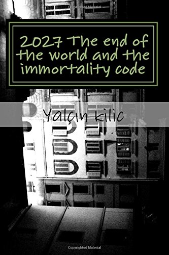 2027 The end of the world and the immortality code: 2027 The end of the world and the code of immortality encoded the atom and immortality pdf epub