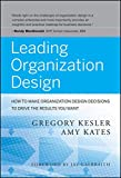 img - for Leading Organization Design: How to Make Organization Design Decisions to Drive the Results You Want book / textbook / text book