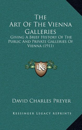 Download The Art Of The Vienna Galleries: Giving A Brief History Of The Public And Private Galleries Of Vienna (1911) PDF