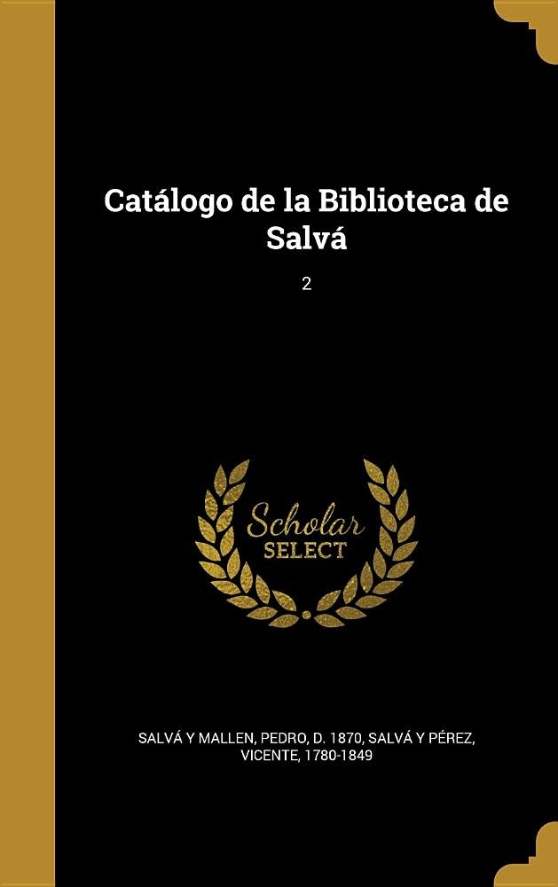Catalogo de La Biblioteca de Salva; 2 (Spanish Edition) PDF