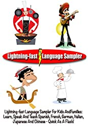 Lightning-fast Language Sampler For Kids And Families:  Learn, Speak And Teach Spanish, French, German, Italian, Japanese And Chinese - Quick As A Flash!