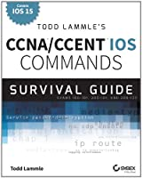Todd Lammle's CCNA/CCENT IOS Commands Survival Guide, 2nd Edition