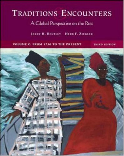 Traditions and Encounters: A Global Perspective on the Past (Volume C: From 1750 to the Present)