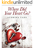 Where did your heart go? (The Heart Trilogy Book 1)
