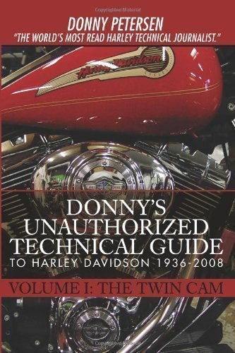 Donny's Unauthorized Technical Guide to Harley Davidson 1936-2008: Volume I: The Twin Cam by Petersen, Donny published by iUniverse (2007) -