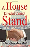 A House Divided Cannot Stand, Barbara Ann Mary Mack, 1418430358