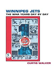 Winnipeg Jets: The WHA Years Day By Day 2nd edition by Walker, Curtis (2013) Paperback