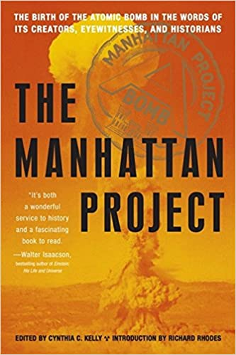 manhattan project the birth of the atomic bomb in the words of  manhattan project the birth of the atomic bomb in the words of its creators eyewitnesses and historians cynthia c kelly richard rhodes 9781579128081