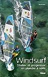 Windsurf : S'initier et progresser en planche à voile par Roux