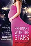 Pregnant with the Stars: Watching and Wanting the Celebrity Baby Bump (The Cultural Lives of Law)