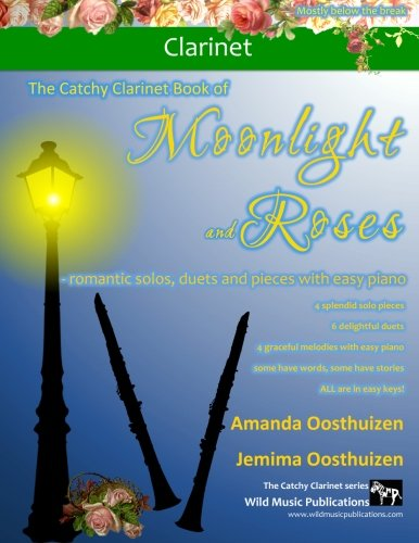 - The Catchy Clarinet Book of Moonlight and Roses: romantic solos, duets, and pieces with easy piano. All tunes are in easy keys and arranged especially for clarinet, mostly below the break.