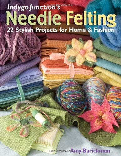 Indygo Junction's Needle Felting: 22 Stylish Projects for Home & Fashion pdf epub