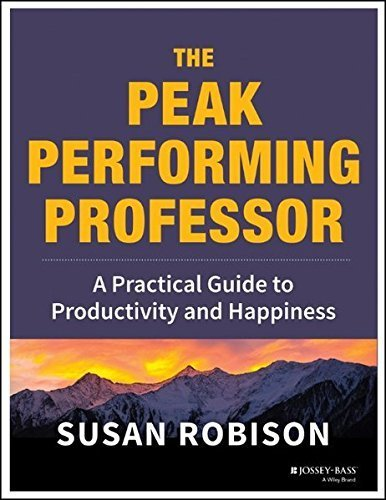 The Peak Performing Professor: A Practical Guide to Productivity and Happiness by Susan Robison (2013-10-07)