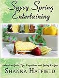 Savvy Spring Entertaining (Savvy Entertaining Book 2)