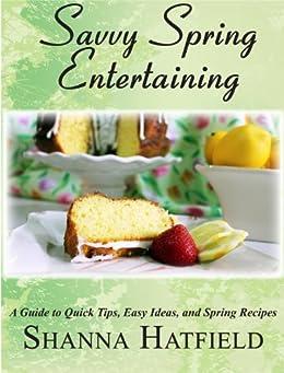 Savvy Spring Entertaining (Savvy Entertaining Book 2) by [Hatfield, Shanna]