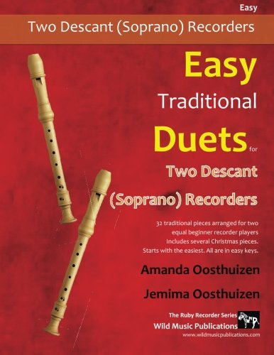 Easy Traditional Duets for Two Descant (Soprano) Recorders: 28 traditional melodies from around the world arranged especially for two equal beginner ... are in easy keys. Starts with the (Descant Recorder Music)