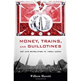 Money, Trains, and Guillotines: Art and Revolution in 1960s Japan (Asia-Pacific: Culture, Politics, and Society)