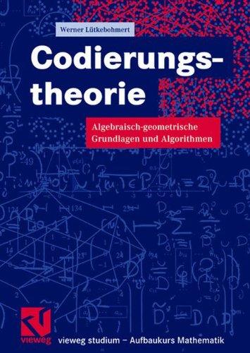 Codierungstheorie: Algebraisch-geometrische Grundlagen und Algorithmen (vieweg studium; Aufbaukurs Mathematik) (German Edition)