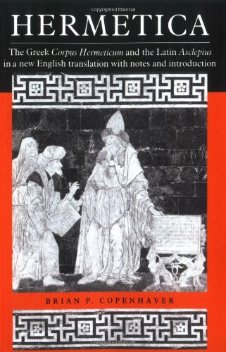 Hermetica: The Greek Corpus Hermeticum and the Latin Asclepius in a New English Translation, with Notes and Introduction by Brian P Copenhaver