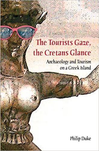 The Tourists Gaze, The Cretans Glance: Archaeology and Tourism on a Greek Island (Heritage, Tourism & Community)