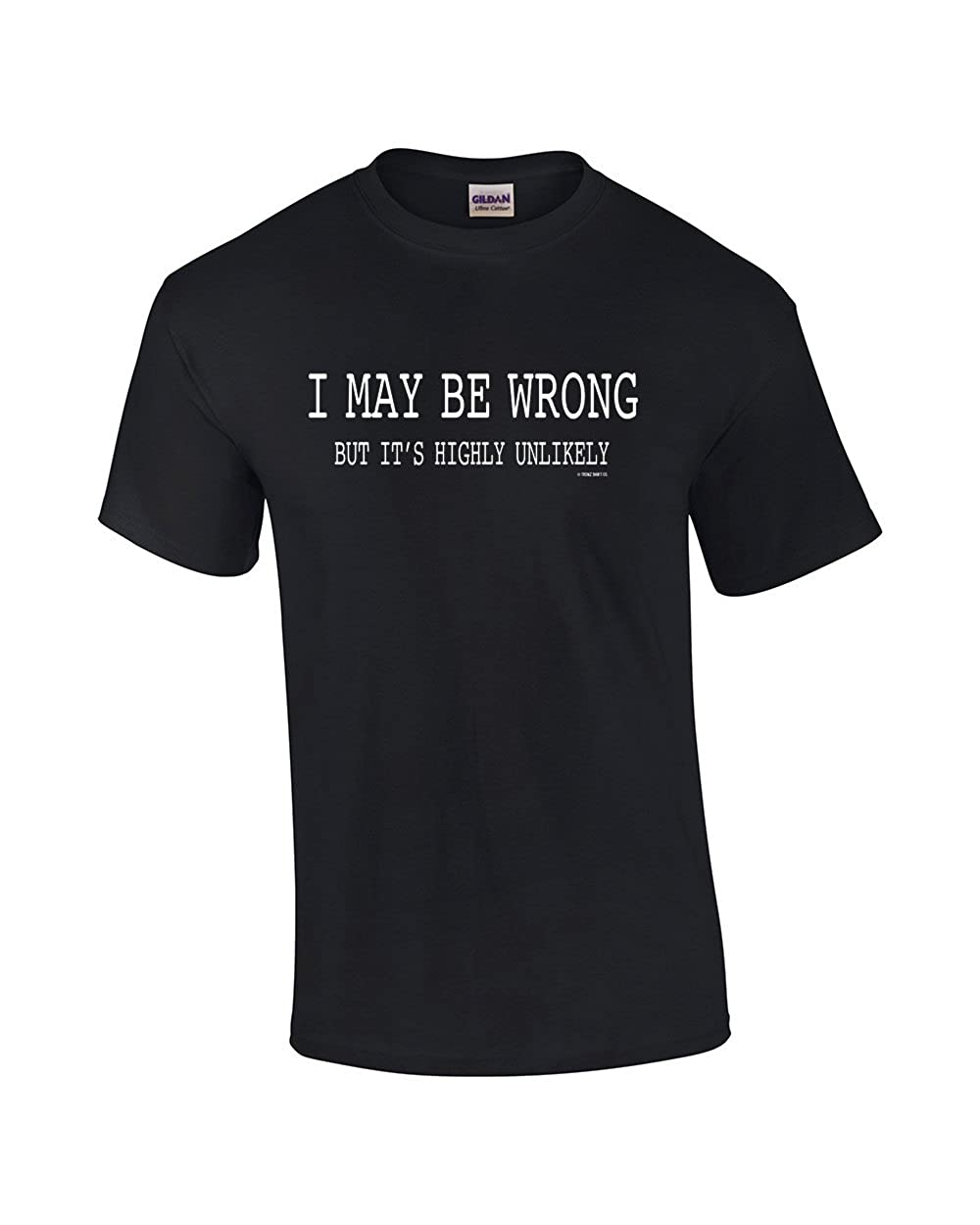 743e839d Top5: Trenz Shirt Company Mens Funny Sayings Slogans T Shirts-I May Be  Wrong Tshirt