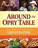 Front cover for the book Around the Opry Table: A Feast of Recipes and Stories from the Grand Ole Opry by Kay West