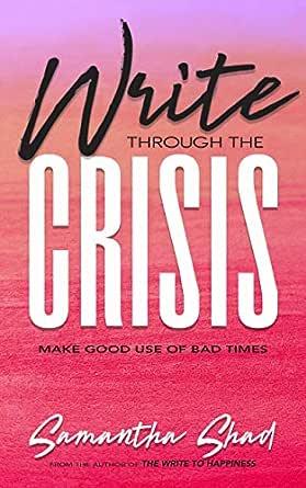 Write Through the Crisis: Make Good Use of Bad Times (English Edition) eBook: Shad, Samantha: Amazon.es: Tienda Kindle