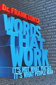 Words That Work: It's Not What You Say, It's What People Hear by Luntz, Frank I. (January 2, 2007) Hardcover