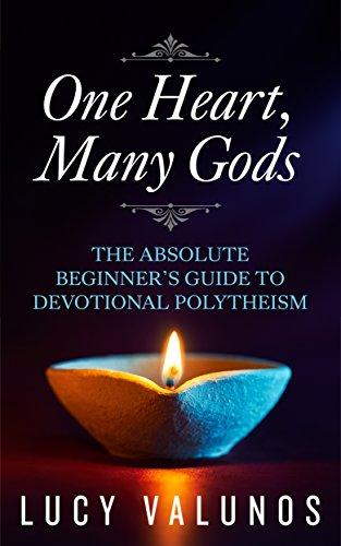 One Heart, Many Gods: The Absolute Beginner's Guide to Devotional Polytheism by [Valunos, Lucy]