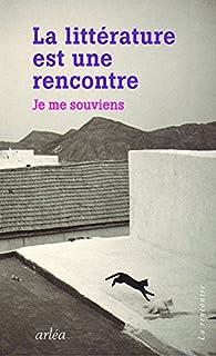 La littérature est une rencontre : Je me souviens par Editions Arléa