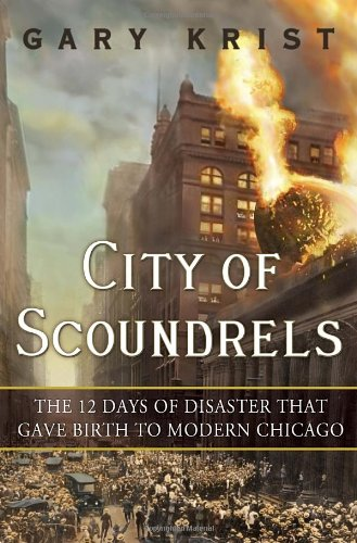 City of Scoundrels: The 12 Days of Disaster That Gave Birth to Modern - Chicago Mall Il In