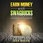 Earn Money with Swagbucks: A Step-by-Step Guide to Passively Earning Money Using Swagbucks and Kickfurther | Jeff Boyer