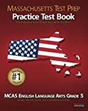 MASSACHUSETTS TEST PREP Practice Test Book MCAS English Language Arts, Grade 5, Test Master Press Massachusetts, 1475132158