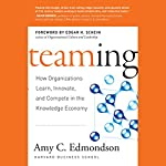 Teaming: How Organizations Learn, Innovate, and Compete in the Knowledge Economy | Amy C. Edmondson