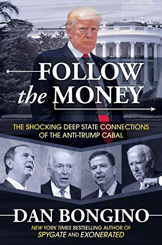 Follow the Money: The Shocking Deep State Connections of the Anti-Trump Cabal by Dan Bongino